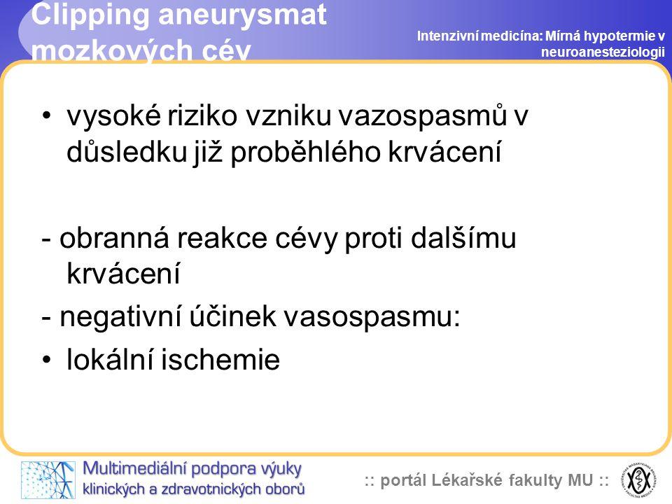 :: portál Lékařské fakulty MU :: Indikace hypotermie v neurochirurgii Intenzivní medicína: Mírná hypotermie v neuroanesteziologii clipping aneurysmat