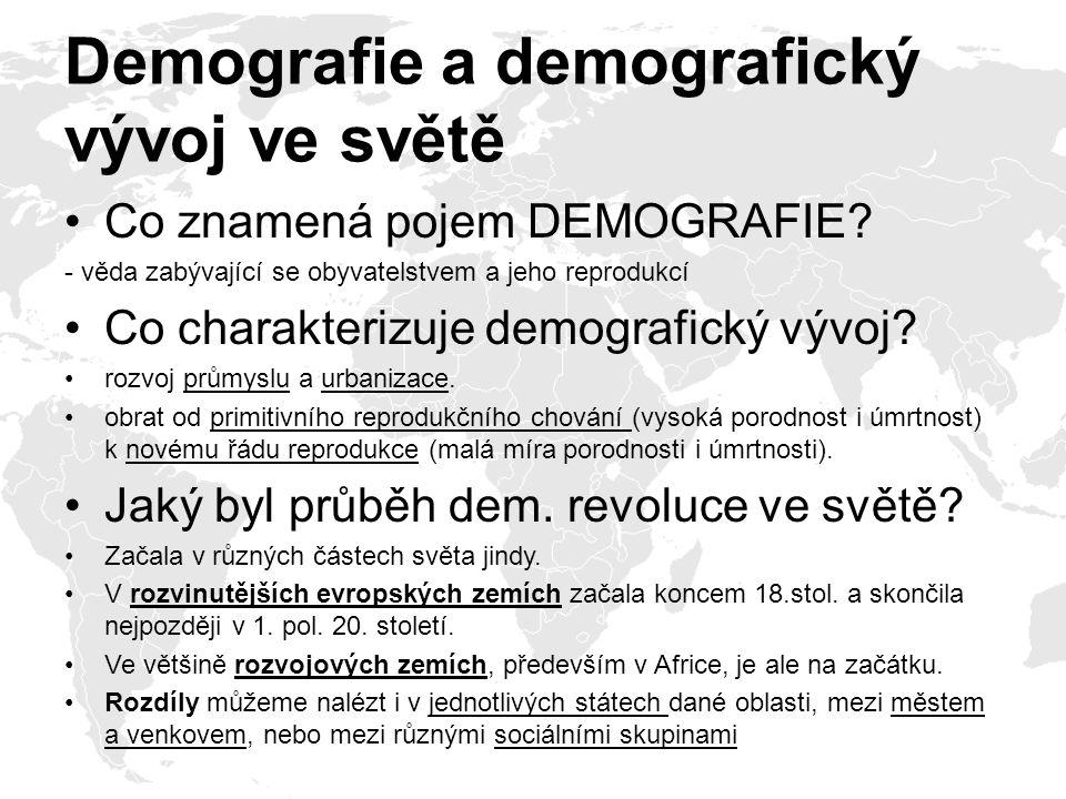 Demografie a demografický vývoj ve světě Co znamená pojem DEMOGRAFIE? - věda zabývající se obyvatelstvem a jeho reprodukcí Co charakterizuje demografi