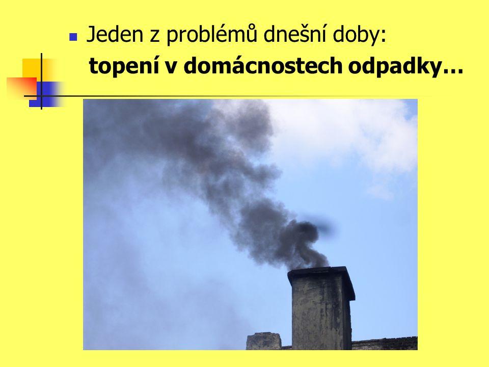 Jeden z problémů dnešní doby: topení v domácnostech odpadky…