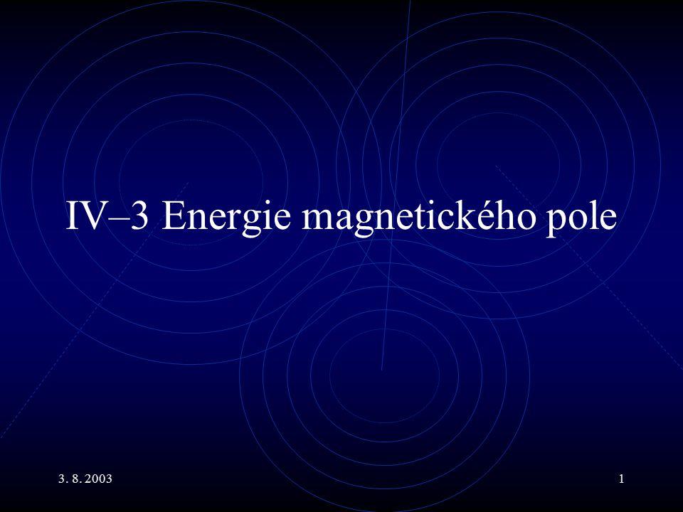 3. 8. 20031 IV–3 Energie magnetického pole