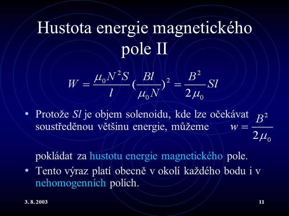 3. 8. 200311 Hustota energie magnetického pole II Protože Sl je objem solenoidu, kde lze očekávat soustředěnou většinu energie, můžeme pokládat za hus