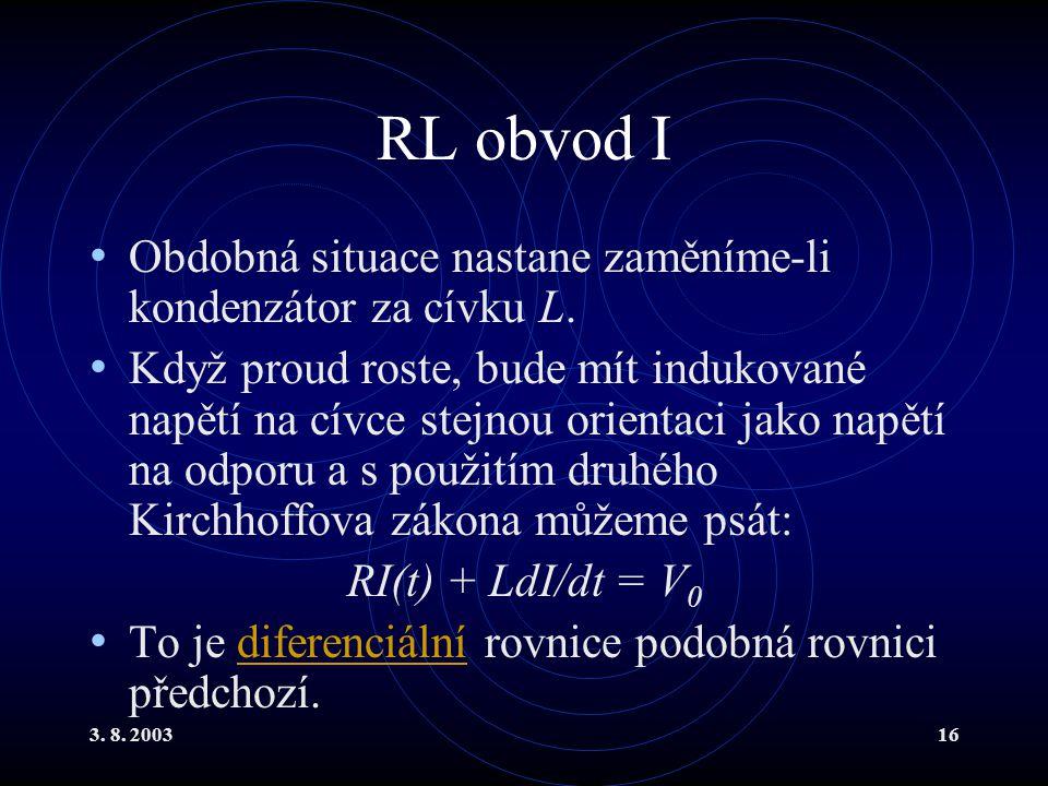 3. 8. 200316 RL obvod I Obdobná situace nastane zaměníme-li kondenzátor za cívku L.