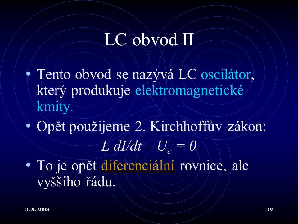 3. 8. 200319 LC obvod II Tento obvod se nazývá LC oscilátor, který produkuje elektromagnetické kmity. Opět použijeme 2. Kirchhoffův zákon: L dI/dt – U