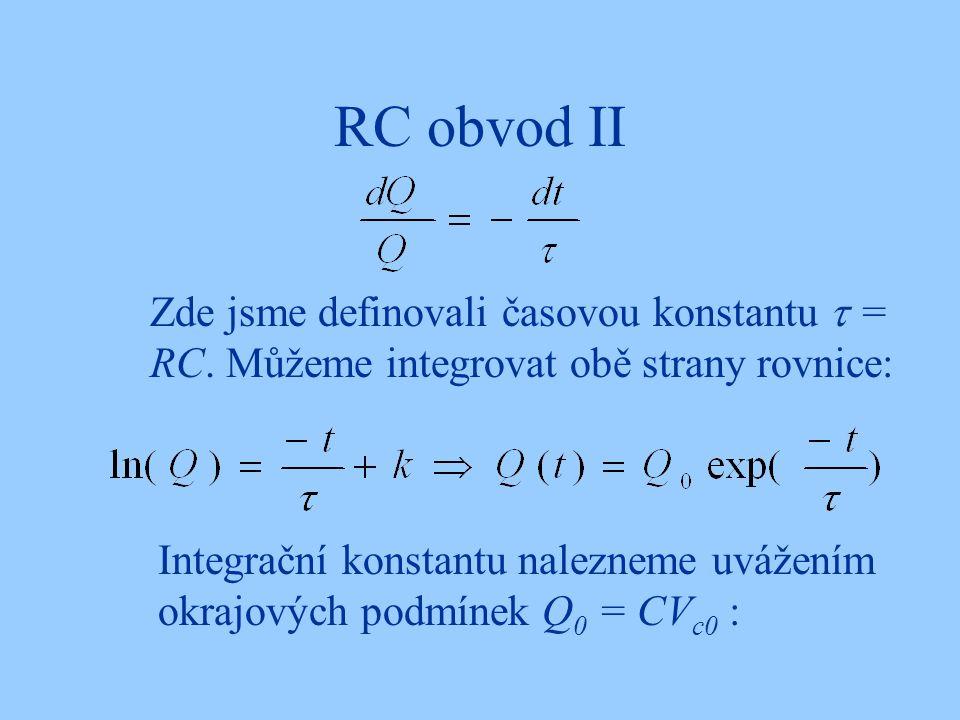 RC obvod II Zde jsme definovali časovou konstantu  = RC. Můžeme integrovat obě strany rovnice: Integrační konstantu nalezneme uvážením okrajových pod