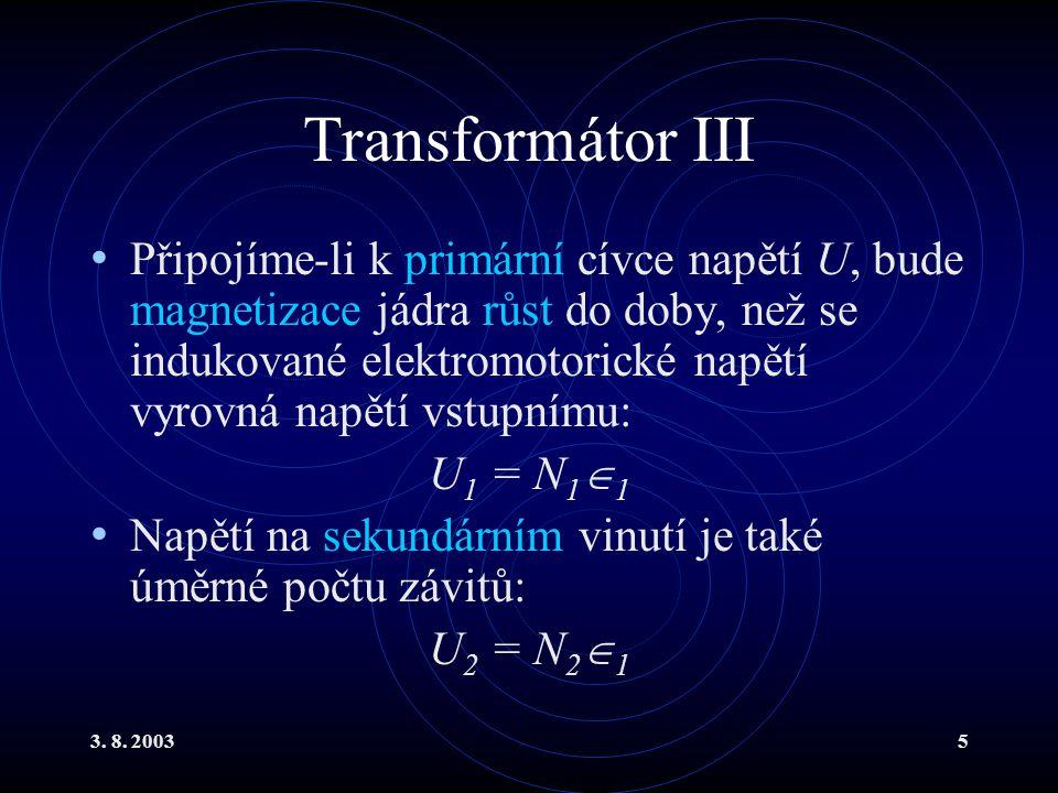 3. 8. 20035 Transformátor III Připojíme-li k primární cívce napětí U, bude magnetizace jádra růst do doby, než se indukované elektromotorické napětí v