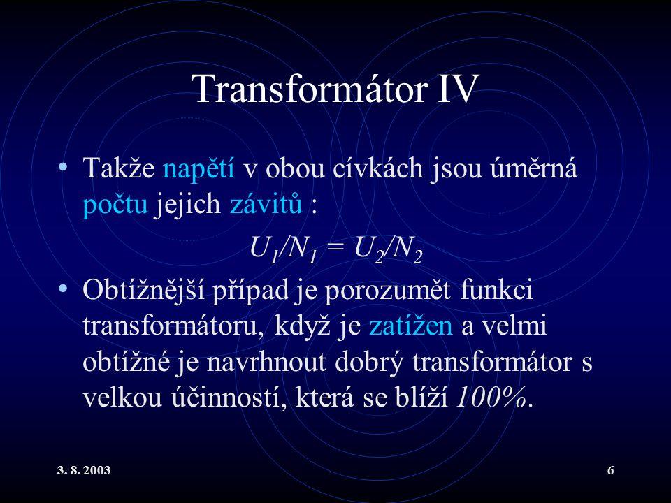 3. 8. 20036 Transformátor IV Takže napětí v obou cívkách jsou úměrná počtu jejich závitů : U 1 /N 1 = U 2 /N 2 Obtížnější případ je porozumět funkci t