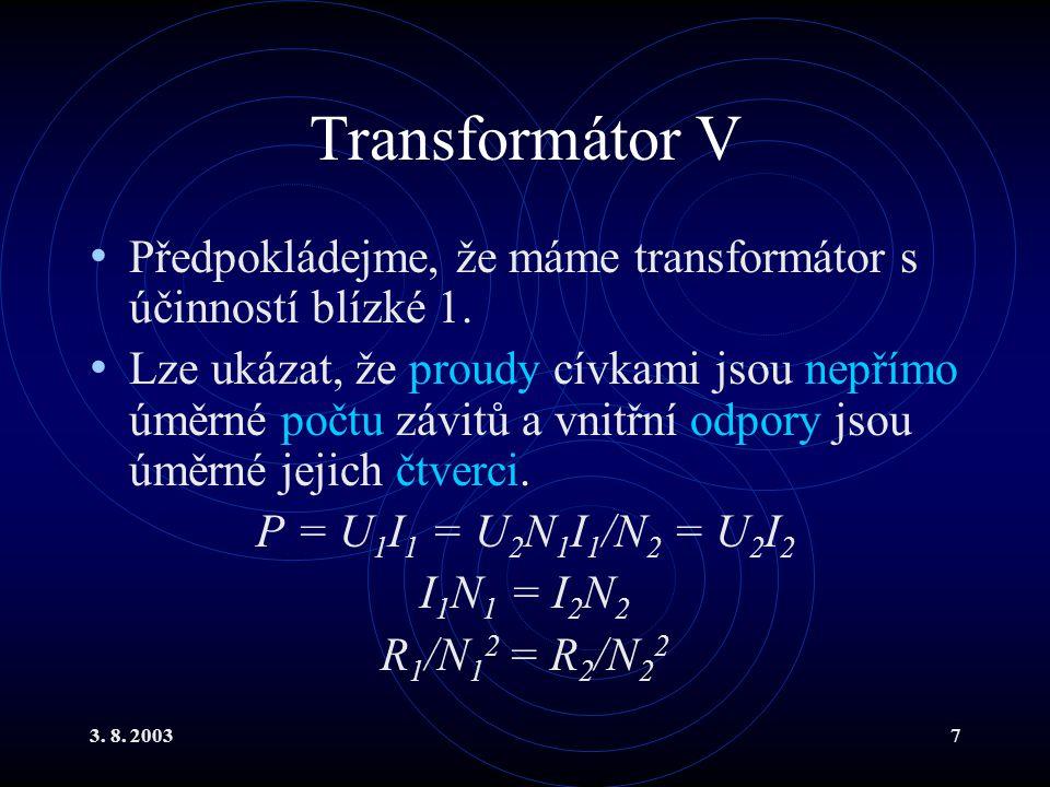 3. 8. 20037 Transformátor V Předpokládejme, že máme transformátor s účinností blízké 1. Lze ukázat, že proudy cívkami jsou nepřímo úměrné počtu závitů
