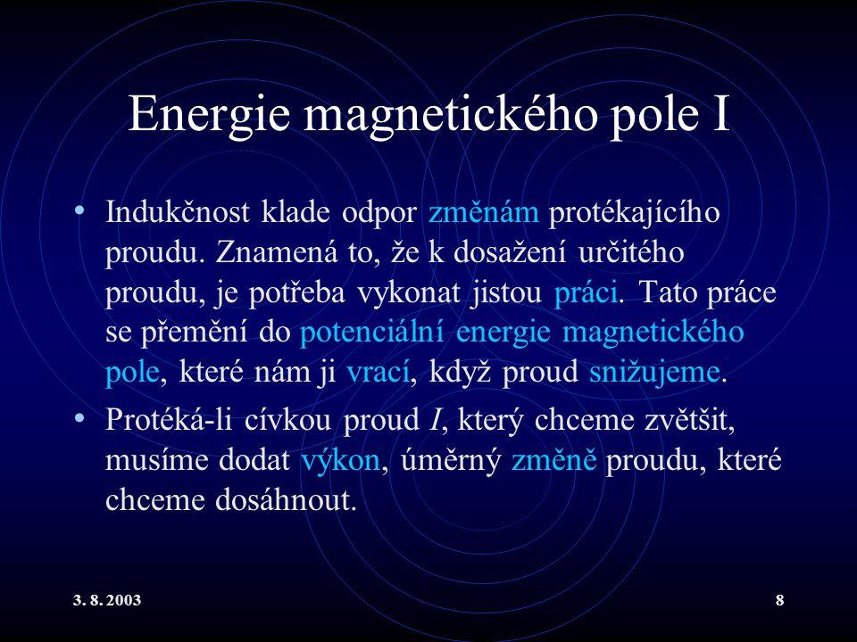 3. 8. 20038 Energie magnetického pole I Indukčnost klade odpor změnám protékajícího proudu. Znamená to, že k dosažení určitého proudu, je potřeba vyko