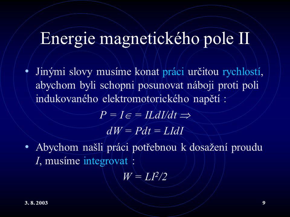 3. 8. 20039 Energie magnetického pole II Jinými slovy musíme konat práci určitou rychlostí, abychom byli schopni posunovat náboji proti poli indukovan