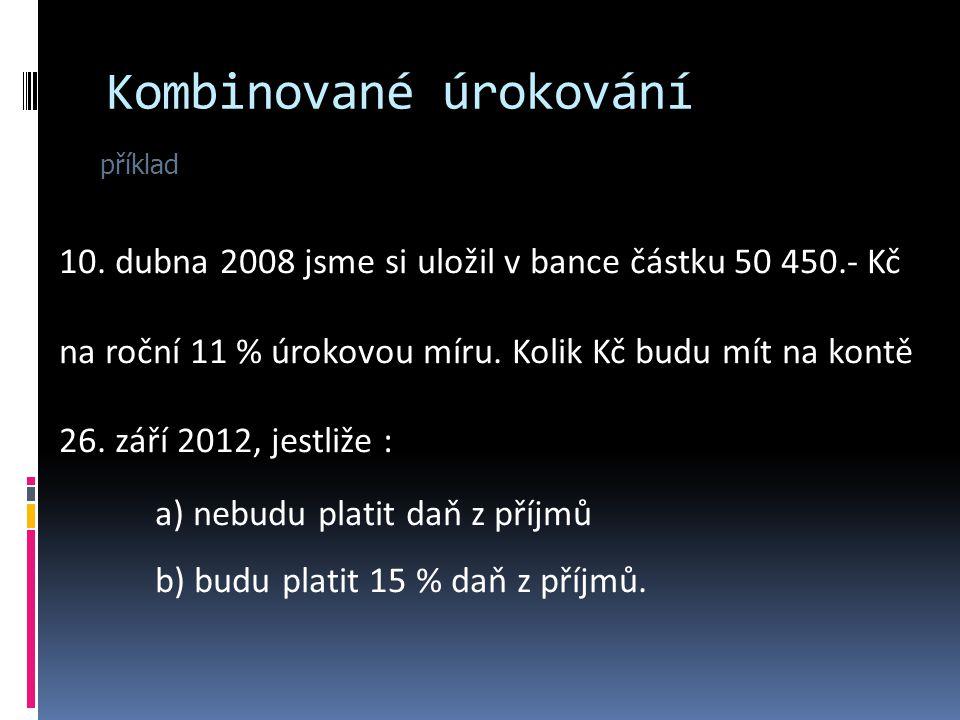 Kombinované úrokování příklad 10.