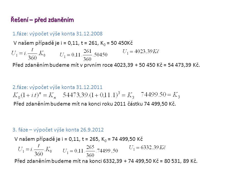 3. fáze – výpočet výše konta 26.9.2012 Řešení – před zdaněním Před zdaněním budeme mít na konci roku 2011 částku 74 499,50 Kč. 2.fáze: výpočet výše ko