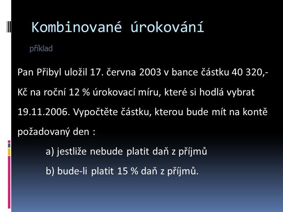 Kombinované úrokování příklad Pan Přibyl uložil 17.