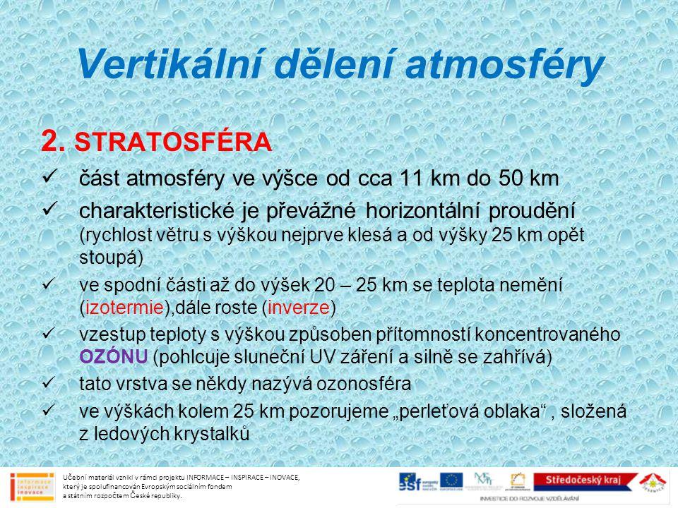Vertikální dělení atmosféry 2. STRATOSFÉRA část atmosféry ve výšce od cca 11 km do 50 km charakteristické je převážné horizontální proudění (rychlost