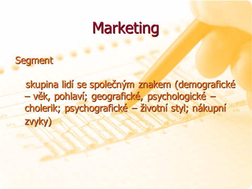 Marketing Marketing Segment skupina lidí se společným znakem (demografické – věk, pohlaví; geografické, psychologické – cholerik; psychografické – živ