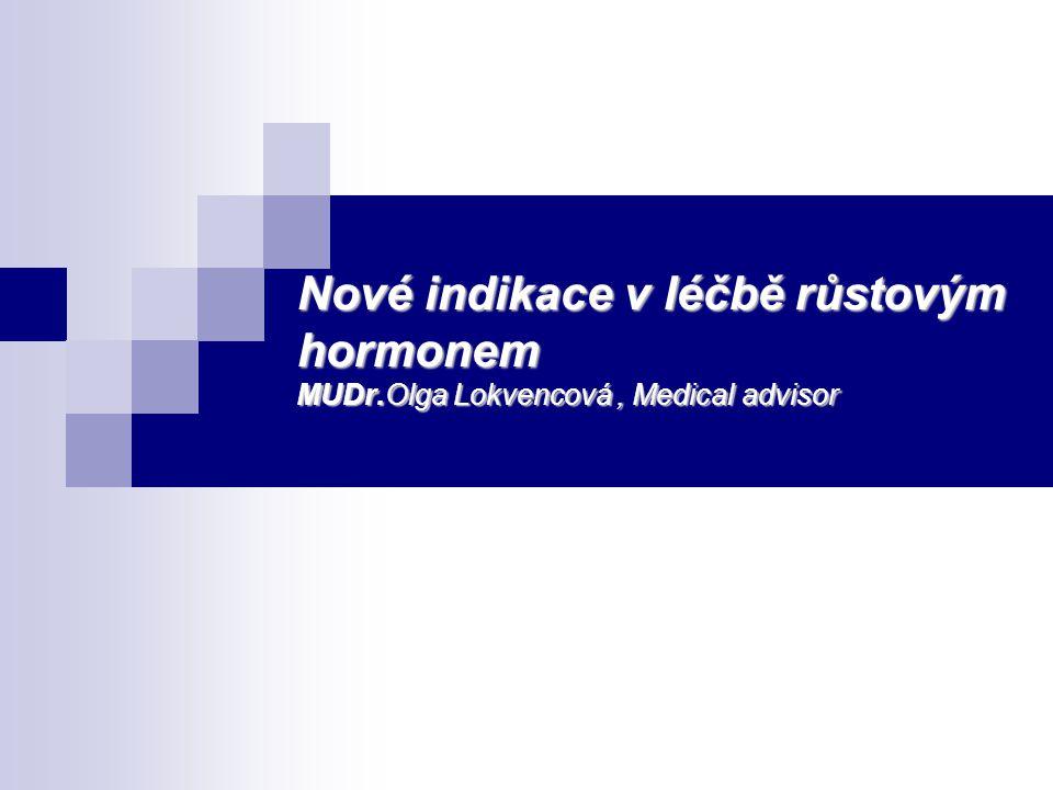 Nové indikace v léčbě růstovým hormonem MUDr.Olga Lokvencová, Medical advisor