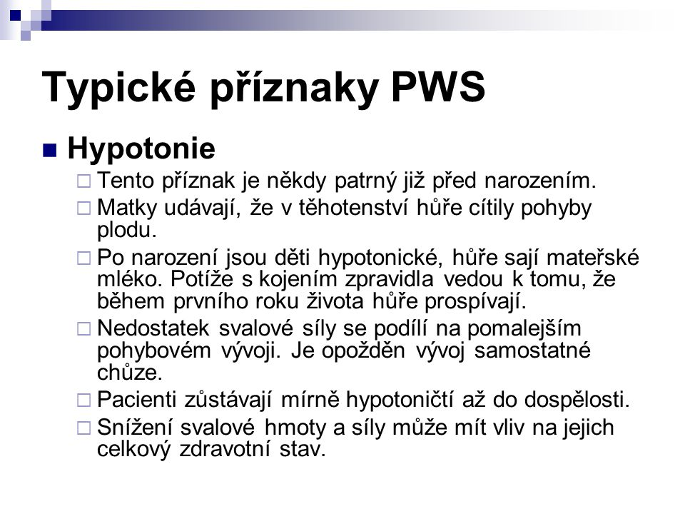 Typické příznaky PWS Hypotonie  Tento příznak je někdy patrný již před narozením.
