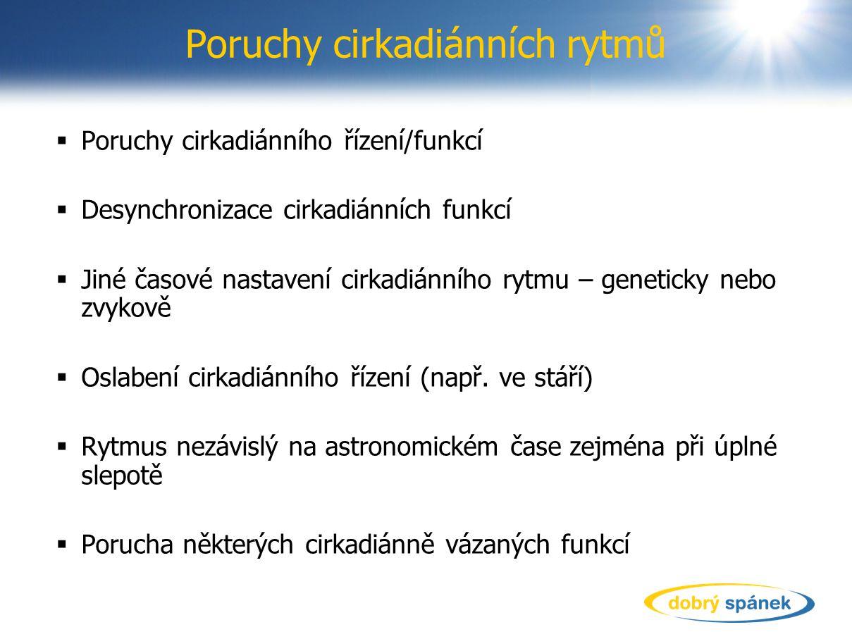 Poruchy cirkadiánních rytmů  Poruchy cirkadiánního řízení/funkcí  Desynchronizace cirkadiánních funkcí  Jiné časové nastavení cirkadiánního rytmu – geneticky nebo zvykově  Oslabení cirkadiánního řízení (např.