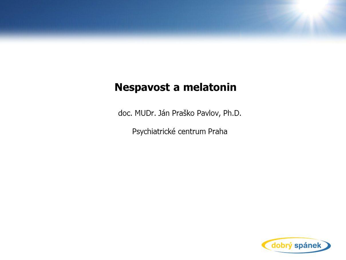 Nespavost a melatonin doc. MUDr. Ján Praško Pavlov, Ph.D. Psychiatrické centrum Praha