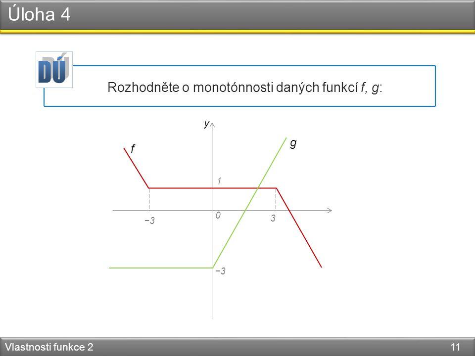 Úloha 4 Vlastnosti funkce 2 11 y 0 1 Rozhodněte o monotónnosti daných funkcí f, g: −3 3 f g