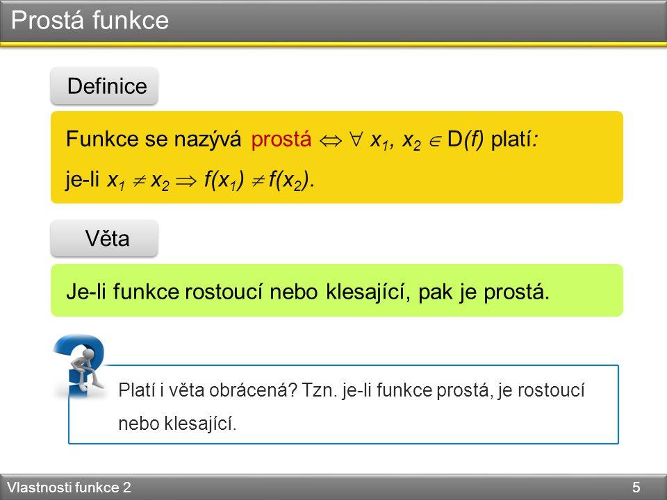 Prostá funkce Vlastnosti funkce 2 5 Funkce se nazývá prostá   x 1, x 2  D(f) platí: je-li x 1  x 2  f(x 1 )  f(x 2 ).
