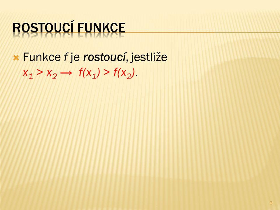  Funkce f je rostoucí, jestliže x 1 > x 2 → f(x 1 ) > f(x 2 ). 3