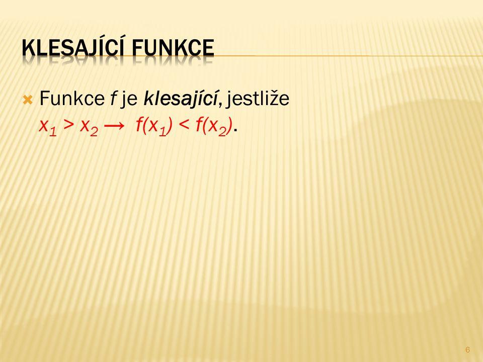  Funkce f je klesající, jestliže x 1 > x 2 → f(x 1 ) < f(x 2 ). 6