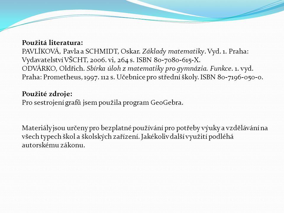 Použitá literatura: PAVLÍKOVÁ, Pavla a SCHMIDT, Oskar. Základy matematiky. Vyd. 1. Praha: Vydavatelství VŠCHT, 2006. vi, 264 s. ISBN 80-7080-615-X. OD
