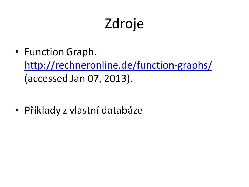 Zdroje Function Graph. http://rechneronline.de/function-graphs/ (accessed Jan 07, 2013).