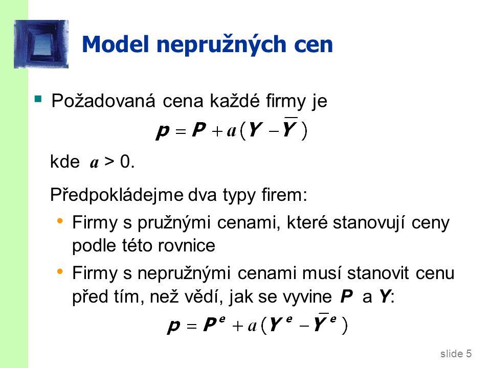 slide 5 Model nepružných cen  Požadovaná cena každé firmy je kde a > 0. Předpokládejme dva typy firem: Firmy s pružnými cenami, které stanovují ceny