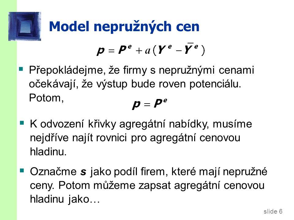 slide 7 Model nepružných cen  Odečteme (1  s )P od obou stran: Cena stanovená firmou s pružnými cenami Cena stanovená firmou s nepružnými cenami  Podělíme obě strany s :