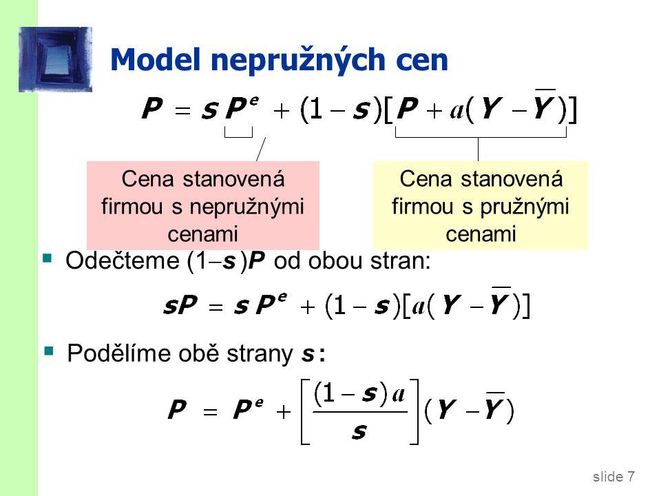 slide 7 Model nepružných cen  Odečteme (1  s )P od obou stran: Cena stanovená firmou s pružnými cenami Cena stanovená firmou s nepružnými cenami  P
