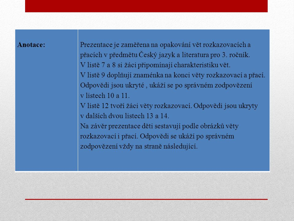Anotace: Prezentace je zaměřena na opakování vět rozkazovacích a přacích v předmětu Český jazyk a literatura pro 3. ročník. V listě 7 a 8 si žáci přip
