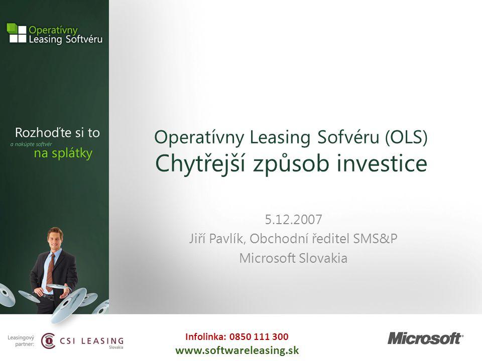 Infolinka: 0850 111 300 www.softwareleasing.sk Operatívny Leasing Sofvéru (OLS) Chytřejší způsob investice 5.12.2007 Jiří Pavlík, Obchodní ředitel SMS