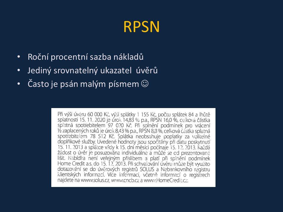RPSN Roční procentní sazba nákladů Jediný srovnatelný ukazatel úvěrů Často je psán malým písmem