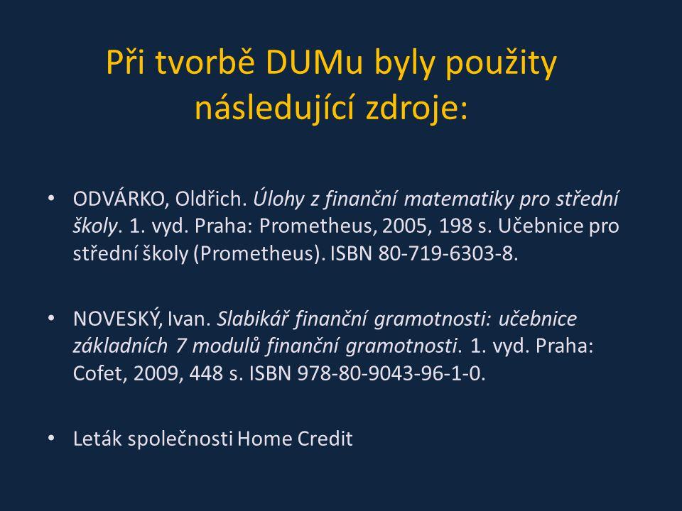 Při tvorbě DUMu byly použity následující zdroje: ODVÁRKO, Oldřich. Úlohy z finanční matematiky pro střední školy. 1. vyd. Praha: Prometheus, 2005, 198