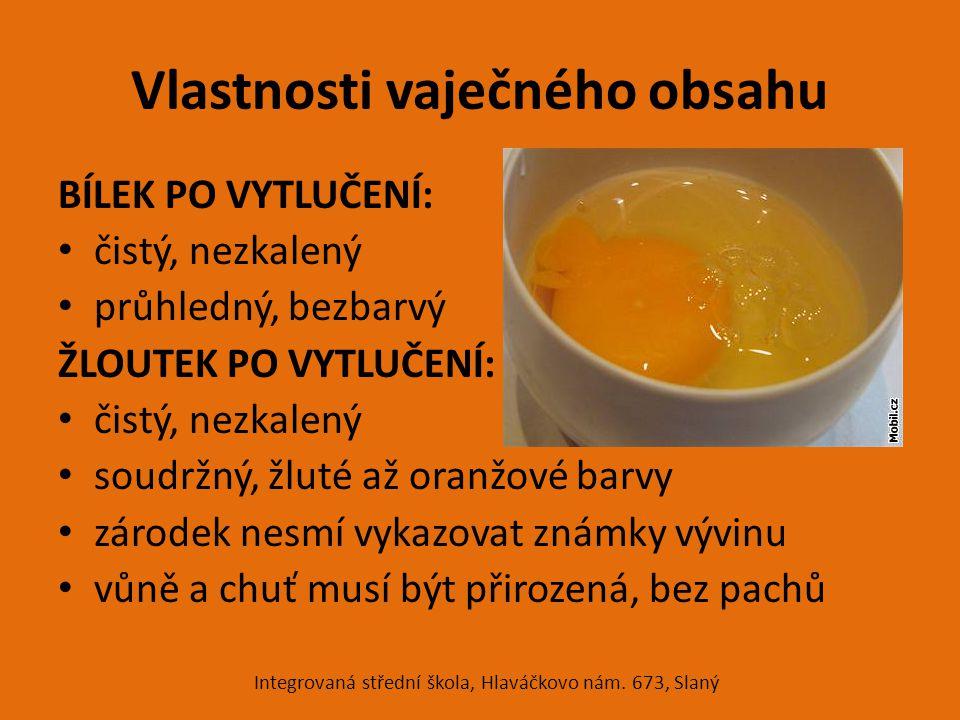 Vlastnosti vaječného obsahu BÍLEK PO VYTLUČENÍ: čistý, nezkalený průhledný, bezbarvý ŽLOUTEK PO VYTLUČENÍ: čistý, nezkalený soudržný, žluté až oranžov