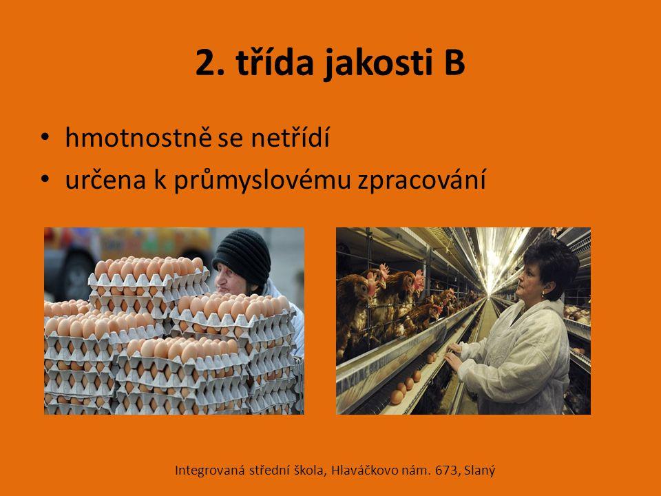 2. třída jakosti B hmotnostně se netřídí určena k průmyslovému zpracování Integrovaná střední škola, Hlaváčkovo nám. 673, Slaný