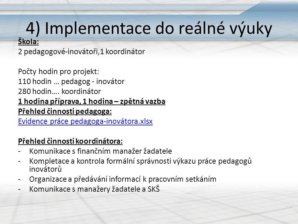 4) Implementace do reálné výuky Škola: 2 pedagogové-inovátoři,1 koordinátor Počty hodin pro projekt: 110 hodin … pedagog - inovátor 280 hodin….