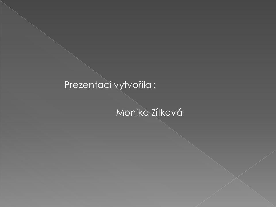 Prezentaci vytvořila : Monika Zítková