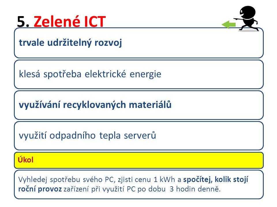 5. Zelené ICT trvale udržitelný rozvoj klesá spotřeba elektrické energievyužívání recyklovaných materiálůvyužití odpadního tepla serverů Úkol Vyhledej