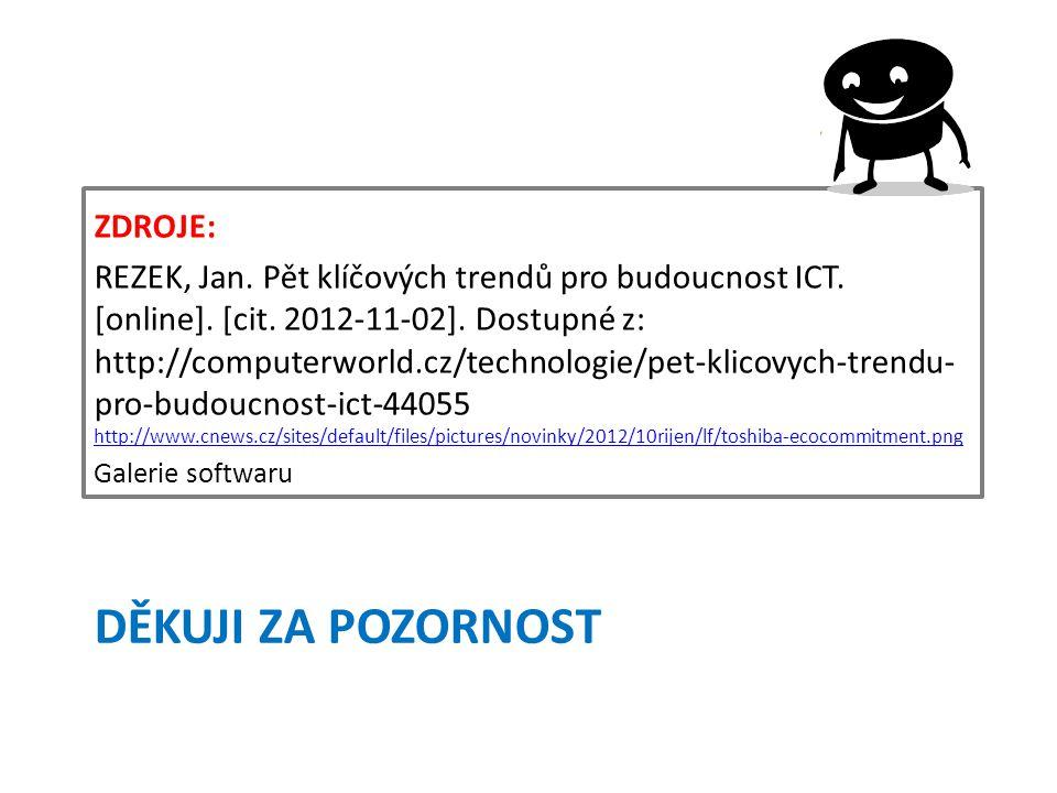 DĚKUJI ZA POZORNOST ZDROJE: REZEK, Jan. Pět klíčových trendů pro budoucnost ICT.