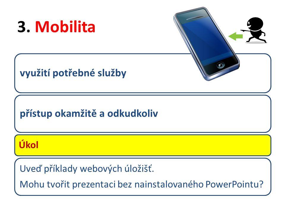 3. Mobilita využití potřebné služby přístup okamžitě a odkudkoliv Úkol Uveď příklady webových úložišť. Mohu tvořit prezentaci bez nainstalovaného Powe