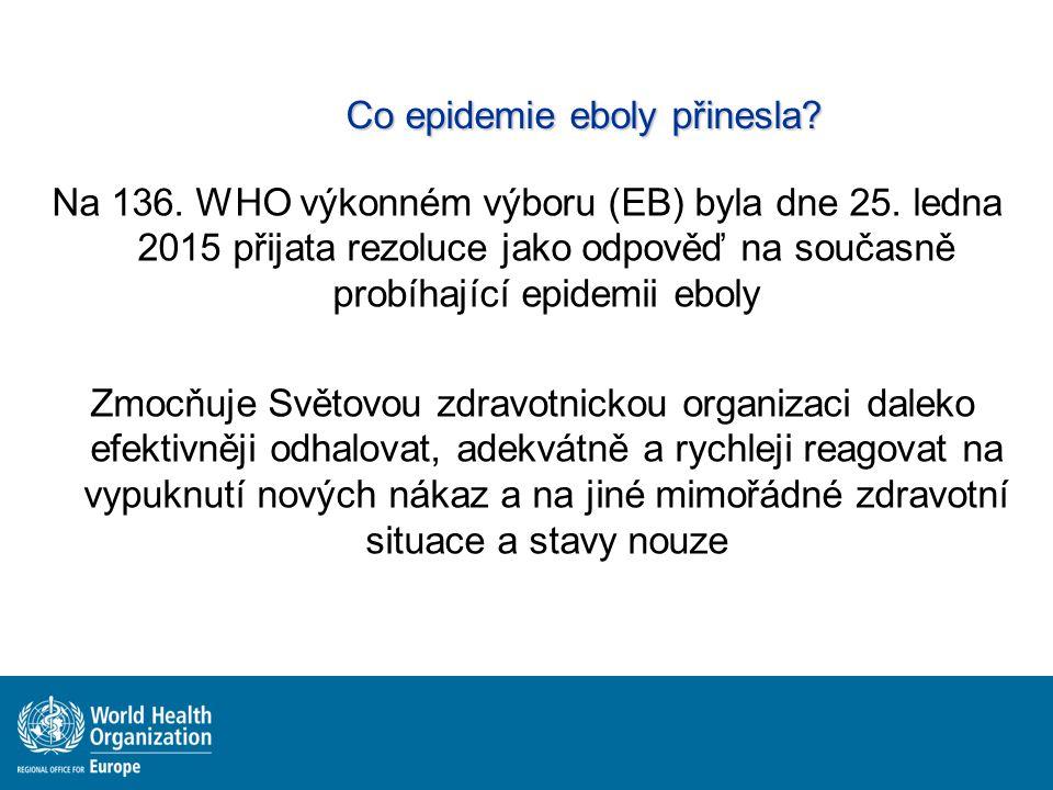 Co epidemie eboly přinesla? Na 136. WHO výkonném výboru (EB) byla dne 25. ledna 2015 přijata rezoluce jako odpověď na současně probíhající epidemii eb