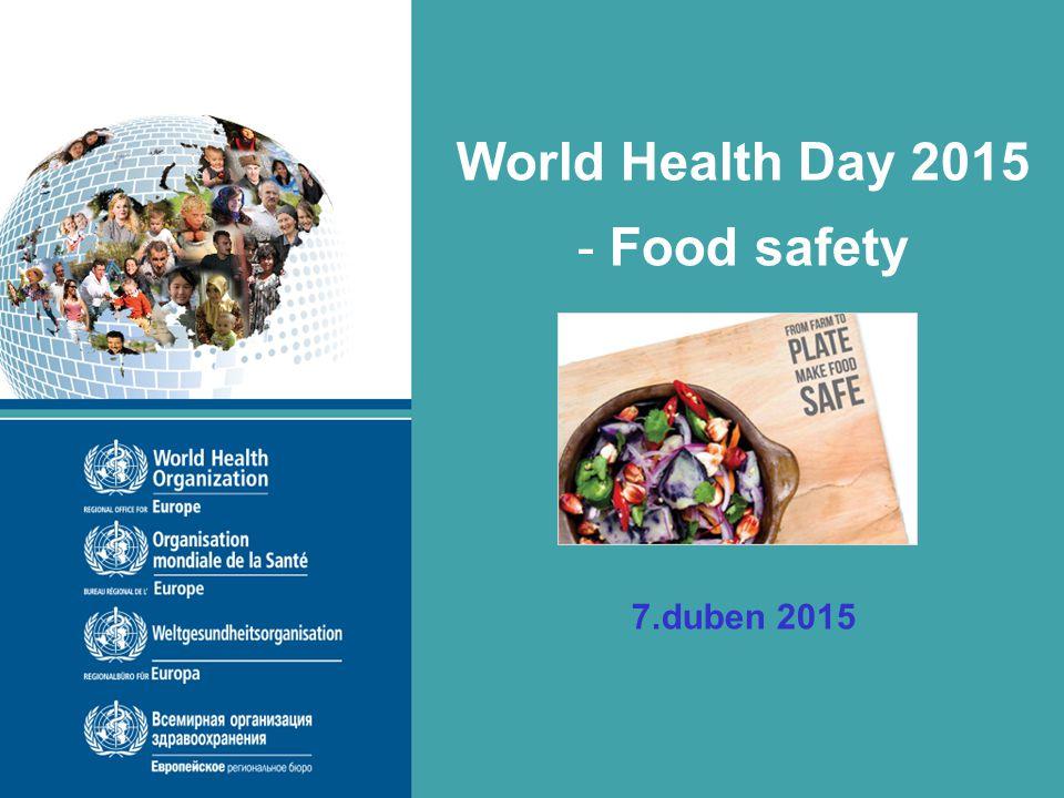 World Health Day 2015 - Food safety 7.duben 2015