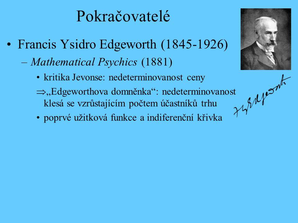 """Pokračovatelé Francis Ysidro Edgeworth (1845-1926) –Mathematical Psychics (1881) kritika Jevonse: nedeterminovanost ceny  """"Edgeworthova domněnka"""": ne"""