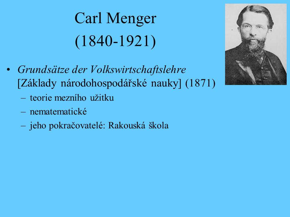 Carl Menger (1840-1921) Grundsätze der Volkswirtschaftslehre [Základy národohospodářské nauky] (1871) –teorie mezního užitku –nematematické –jeho pokr