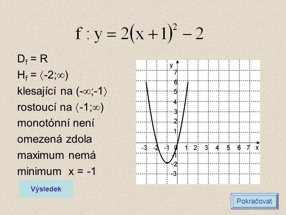 D f = R H f =  -2;  ) klesající na (-  ;-1  rostoucí na  -1;  ) monotónní není omezená zdola maximum nemá minimum x = -1 Výsledek Pokračovat