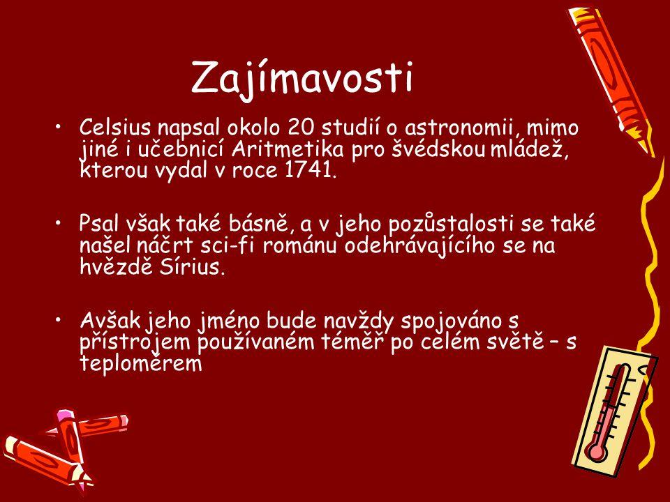 Zajímavosti Celsius napsal okolo 20 studií o astronomii, mimo jiné i učebnicí Aritmetika pro švédskou mládež, kterou vydal v roce 1741. Psal však také