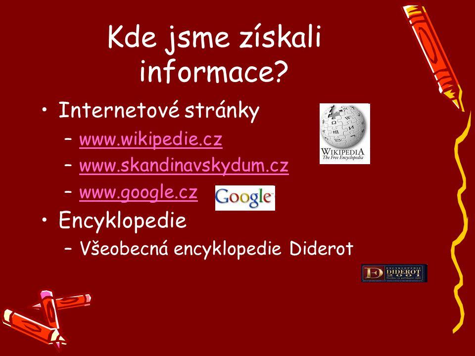 Kde jsme získali informace? Internetové stránky –www.wikipedie.czwww.wikipedie.cz –www.skandinavskydum.czwww.skandinavskydum.cz –www.google.czwww.goog