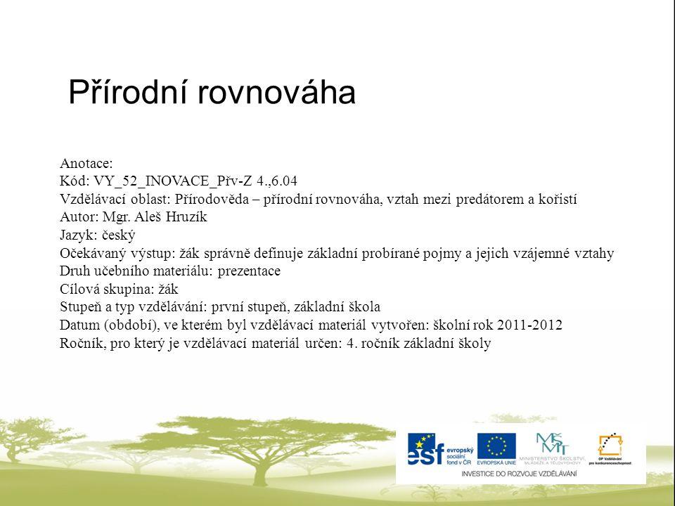 Anotace: Kód: VY_52_INOVACE_Přv-Z 4.,6.04 Vzdělávací oblast: Přírodověda – přírodní rovnováha, vztah mezi predátorem a kořistí Autor: Mgr.
